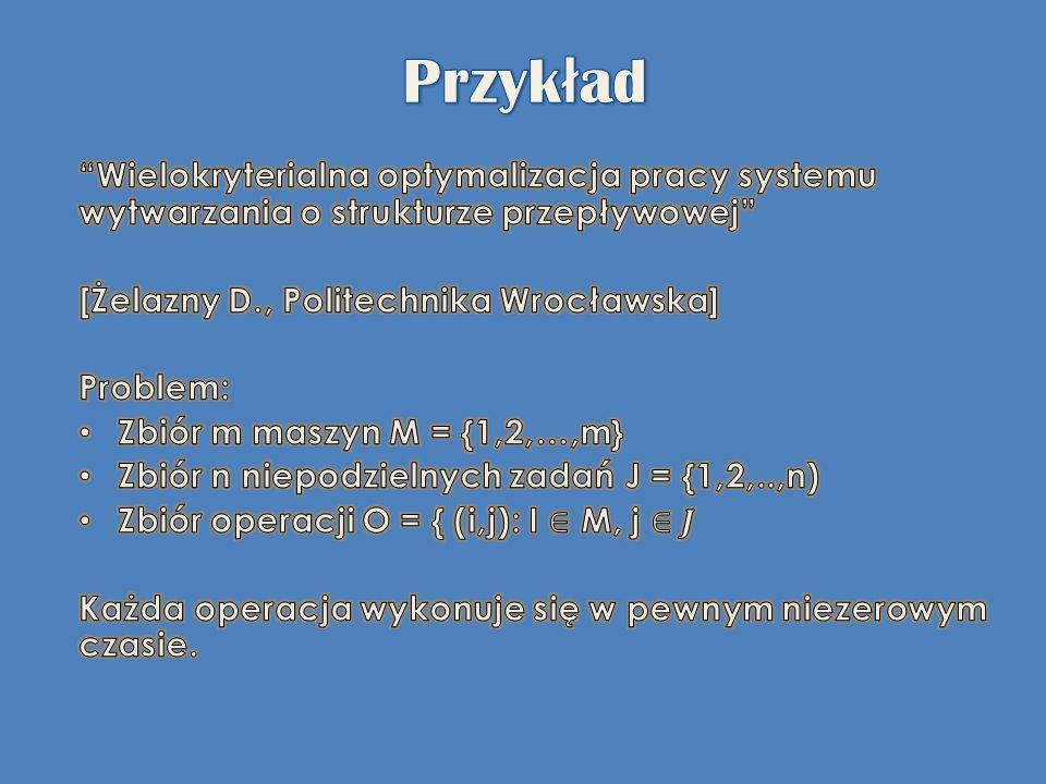 Przykład Wielokryterialna optymalizacja pracy systemu wytwarzania o strukturze przepływowej [Żelazny D., Politechnika Wrocławska]